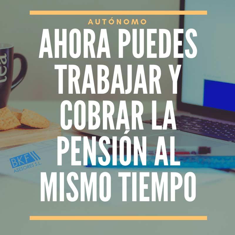 Jubilación Autónomos: trabajar y cobrar la pensión al mismo tiempo